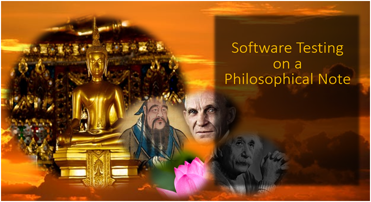 Software Testing on a Philosophical Note That is…